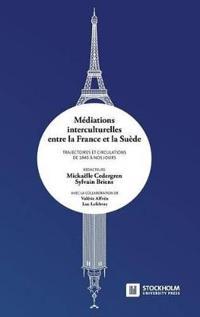 Mediations Interculturelles Entre La France Et La Suede. Trajectoires Et Circulations de 1945 a Nos Jours.