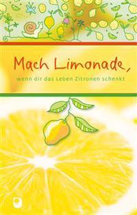 Mach Limonade,wenn dir das Leben Zitronen schenkt