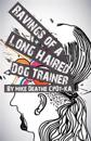 RAVINGS OF A LONG HAIRED DOG TRAINER...