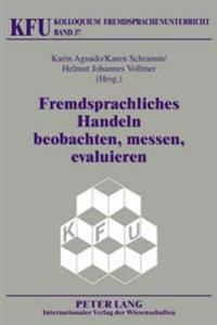 Fremdsprachliches Handeln Beobachten, Messen, Evaluieren: Neue Methodische Ansaetze Der Kompetenzforschung Und Der Videographie