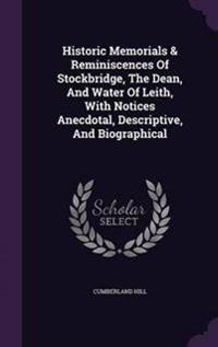 Historic Memorials & Reminiscences of Stockbridge, the Dean, and Water of Leith, with Notices Anecdotal, Descriptive, and Biographical