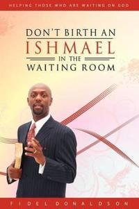 Don't Birth an Ishmael in the Waiting Room