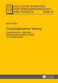 Coachingbasiertes Training Einsatzbereiche - Methodik - Sprechwissenschaftliche Studie Zur Transferqualitaet