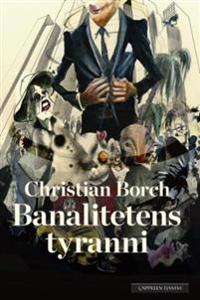 Banalitetens tyranni - Christian Borch pdf epub