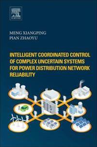 Intelligent Coordinated Control of Complex Uncertain Systems for Power Distribution and Network Reliability