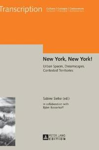 New York, New York!: Urban Spaces, Dreamscapes, Contested Territories