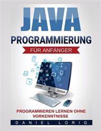 Java-Programmierung Fur Anfanger: Programmieren Lernen Ohne Vorkenntnisse