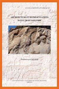 Architecture Et Representations Dans L'Iran Sassanide