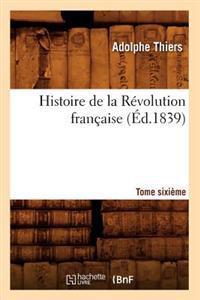 Histoire de la R�volution Fran�aise. Tome Sixi�me (�d.1839)