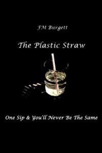 The Plastic Straw: One Sip & You'll Never Be the Same