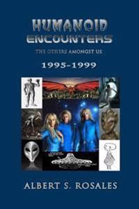 Humanoid Encounters 1995-1999: The Others Amongst Us