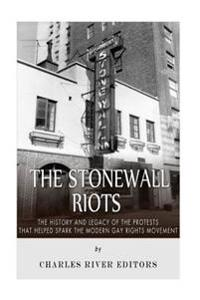 The Stonewall Riots: The History and Legacy of the Protests That Helped Spark the Modern Gay Rights Movement