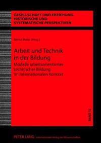 Arbeit Und Technik in Der Bildung: Modelle Arbeitsorientierter Technischer Bildung Im Internationalen Kontext