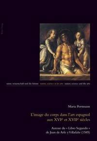 L'image Du Corps Dans L'art Espagnol Aux Xvie Et Xvie Siècles