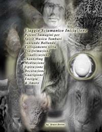 Viaggio Sciamanico Iniziazione Potenti Immagini Per Spirit Musica Tamburi Cantando Ballando Collegamento Terra Trasformazione Visualizzazione Channeli