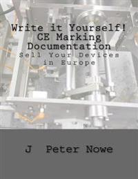 Write It Yourself! Ce Marking Documentation: Sell Your Devices in Europe