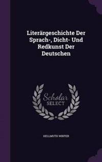 Literargeschichte Der Sprach-, Dicht- Und Redkunst Der Deutschen