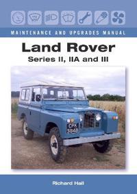Land Rover Series II, IIA and III Maintenance and Upgrades Manual