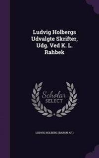 Ludvig Holbergs Udvalgte Skrifter, Udg. Ved K. L. Rahbek