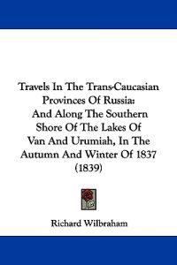 Travels In The Trans-Caucasian Provinces Of Russia: And Along The Southern Shore Of The Lakes Of Van And Urumiah, In The Autumn And Winter Of 1837 (18