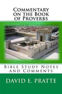 Commentary on the Book of Proverbs: Bible Study Notes and Comments