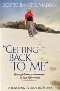 Getting Back to Me: From Girl to Boy to Woman in Just Fifty Years