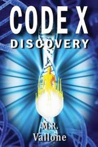 Code X Discovery: A Science Fiction Conspiracy Thriller / Fantasy Genetic Mystery