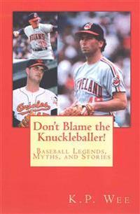 Don't Blame the Knuckleballer!: Baseball Legends, Myths, and Stories