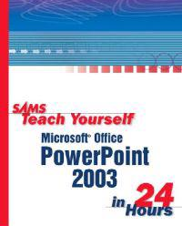 Sams Teach Yourself Microsoft Powerpoint 2003 in 24 Hours
