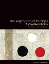 The Yoga Sutras of Patanjali: A Visual Meditation. Book One - Samadhi Padah. Paintings, Translation, and Commentary