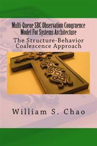 Multi-Queue SBC Observation Congruence Model for Systems Architecture: The Structure-Behavior Coalescence Approach