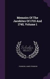 Memoirs of the Jacobites of 1715 and 1745, Volume 1