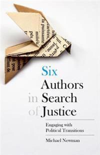 Six Authors in Search of Justice: Engaging with Political Transitions