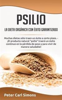 "Psilio - La Dieta Organica Con Exito Garantizado: Muchas Dietas Solo Traen Un Exito a Corto Plazo. - El Producto Natural ""Psilio"" Traera Un Exito Cont"