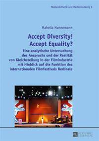 Accept Diversity! Accept Equality?: Eine Analytische Untersuchung Des Anspruchs Und Der Realitaet Von Gleichstellung in Der Filmindustrie Mit Hinblick