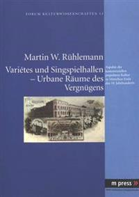 Variétes Und Singspielhallen - Urbane Raeume Des Vergnuegens: Aspekte Der Kommerziellen Populaeren Kultur in Muenchen Ende Des 19. Jahrhunderts