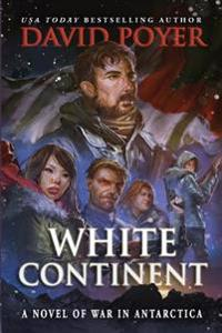 White Continent: A Novel of War in Antarctica