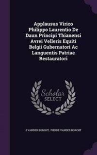 Applausus Virico Philippo Laurentio de Daun Principi Thianensi Avrei Velleris Equiti Belgii Gubernatori AC Languentis Patriae Restauratori