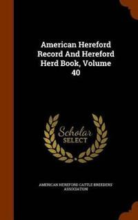 American Hereford Record and Hereford Herd Book, Volume 40