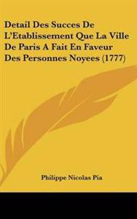Detail Des Succes De L'Etablissement Que La Ville De Paris A Fait En Faveur Des Personnes Noyees (1777)