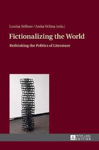Fictionalizing the World: Rethinking the Politics of Literature