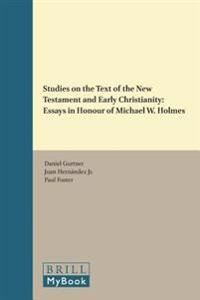 Studies on the Text of the New Testament and Early Christianity: Essays in Honour of Michael W. Holmes