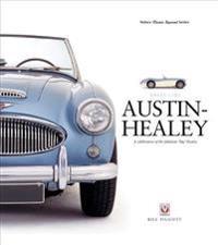 Austin-Healey: A Celebration of the Fabulous 'big' Healey
