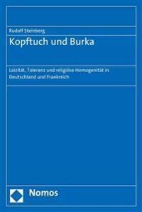 Kopftuch Und Burka: Laizitat, Toleranz Und Religiose Homogenitat in Deutschland Und Frankreich