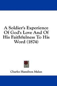A Soldier's Experience Of God's Love And Of His Faithfulness To His Word (1874)