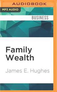 Family Wealth: Keeping It in the Family, How Family Members and Their Advisers Preserve Human, Intellectual and Financial Assets for