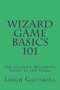 Wizard Game Basics 101: The Ultimate Beginner's Guide to the Spiral