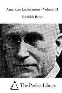 American Lutheranism - Volume II