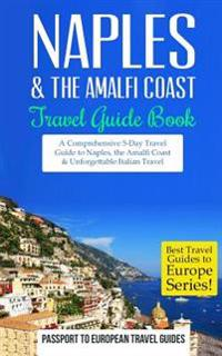 Naples: Naples & the Amalfi Coast, Italy: Travel Guide Book-A Comprehensive 5-Day Travel Guide to Naples, the Amalfi Coast & U
