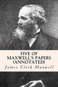 Five of Maxwell's Papers (Annotated)